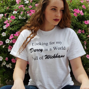 Pride And Prejudice Looking For My Darcy In A World Full Of Wickhams T-Shirt. Jane Austen Unisex Shirt.