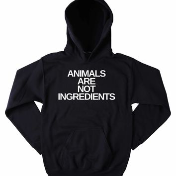 Animal Advocate Sweatshirt Animals Are Not Ingredients Vegan Vegetarian Activist Tumblr Hoodie Jumper