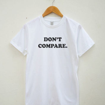 Don't compare T-shirt