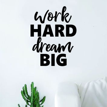 Work Hard Dream Big Wall Decal Sticker Vinyl Art Bedroom Living Room Decor Decoration Teen Quote Inspirational Motivational Adventure Journey Explore