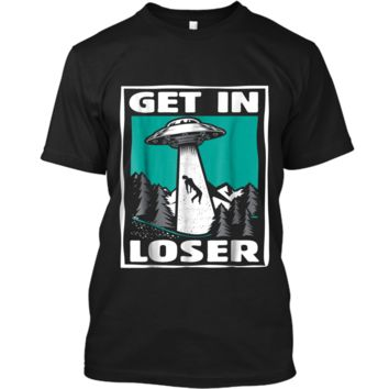 Get In Loser  Funny UFO Alien Abduction Gift Custom Ultra Cotton