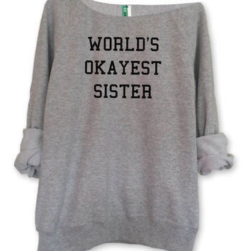 World's Okayest Sister Slouched Sweater // Off Shoulder Sweatshirt // Jumper // Unisex // Black // White // Grey // S M L