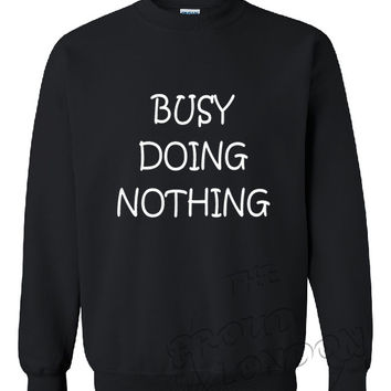 "Brand New ""Busy Doing  Nothing"" Funny Fashion Geek Printed Unisex Crew Neck,Sweatshirt, Jumper"
