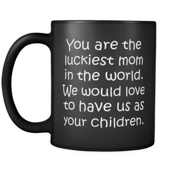 LUCKIEST MOM From CHILDREN * Funny Gift For Mother's Day * Glossy Black Coffee Mug 11oz.