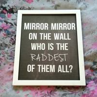 Mirror mirror on the wall who is the raddest of them all? quote 8.5 x 11 inch art print poster for bedroom, office, dorm room, or home decor