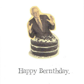 Happy Bernthday Bernie Sanders Birthday Card | Politics Funny Democrat Humor Primaries Men Women Hipster Election Political Joke Nerdy Pun