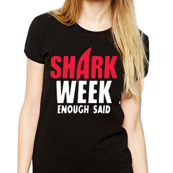 Funny Tshirt - Shark Week Enough Said - Period - Women - Menstrual Cycle - Funny Shirt - PMS - Graphic Tee - Funny Gift - Ladies T Shirt