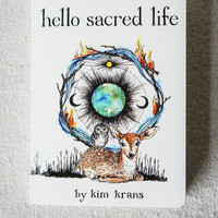 Hello Sacred Life by the Wild Unknown