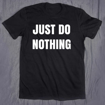 Funny Just Do Nothing Slogan Tee Work Out Gym Running Fitness Training Pun T-shirt