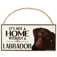 It's Not a Home Without a Chocolate Lab Wood Sign