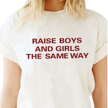 Raise Boys and Girls the Same Way Tee