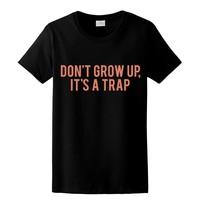 PINK GLITTER PRINT! Don't Grow Up It's A Trap, Womens Graphic Tee