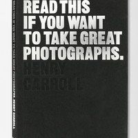 Read This If You Want To Take Great Photographs By Henry Carroll | Urban Outfitters