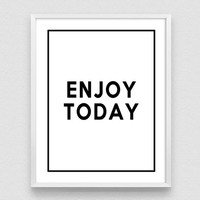 Enjoy Today, Inspirational Print, Typography Quote, Motivational Poster, Quote Print, Minimalist Decor, Printable art, positive quotes