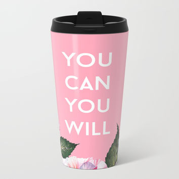 You Can & You Will Metal Travel Mug by cadinera