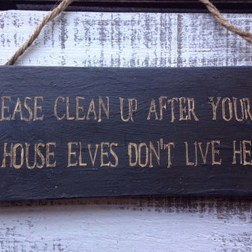 Rustic Sign. funny gift. shabby chic. Harry Potter inspired. Please Clean Up After Yourself House Elves Dont Live Here.