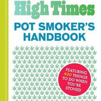 The Official High Times Pot Smokers Handbook: Featuring 420 Things to do When You're Stoned