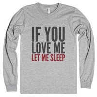 If You Love Me Let Me Sleep Long Sleeve T-Shirt (Idd170143) |