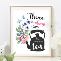 Tea Quotes, Printable Kitchen Wall art, tea pot, Inspirational Art Quote, There Is Always Time For Tea, Rustic Watercolor Flower wall art