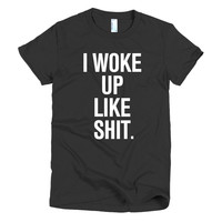 I Woke Up Like Shit Women's T-shirt