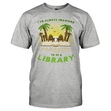 I've Always Imagined Paradise to be a Library