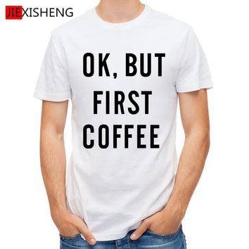 OK,BUT FIRST COFFEE Letter Printed t-shirt Men Tops & Tees New Brand Design Summer Fashion T Shirt Plus Size tShirt homme