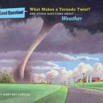What Makes a Tornado Twist?: And Other Questions About Weather (Good Question!)