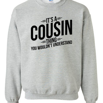 It's a cousin thing you wouldn't understand  sweatshirt funny cool best gift for him gift  family sweater