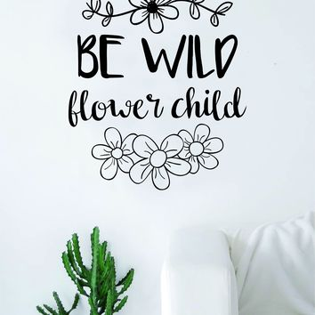 Be Wild Flower Child Quote Wall Decal Sticker Bedroom Living Room Art Vinyl Inspirational Hippy Funny Good Vibes Teen Yoga