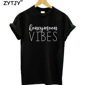 HONEYMOON VIBES Letters Print Women Tshirt Cotton Casual Funny t Shirt For Lady Girl Top Tee Hipster Tumblr Drop Ship HH-101