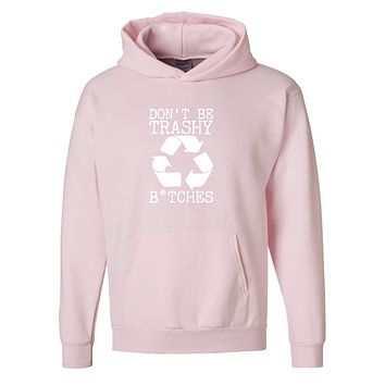 Don't Be Trashy B*tches Pullover Hoodie