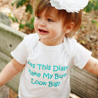 Does This Diaper Make My Butt Look Big by myittybittyboutique