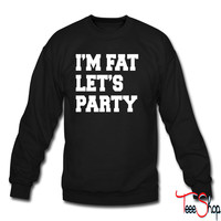 I'm Fat Let's Party PARTY crewneck sweatshirt