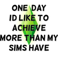 One Day I'd Like To Achieve More Than My Sims Have Parody T Shirt