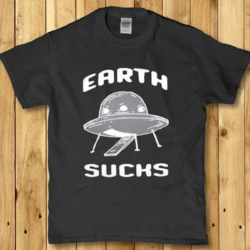 Earth Sucks funny Aliens from another planet adult shirt