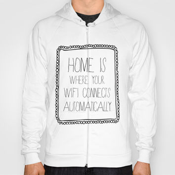 home is where your wifi connects automatically Hoody by Sara Eshak