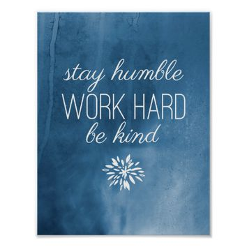 Stay Humble, Work Hard, Be Kind Blue Watercolor Poster