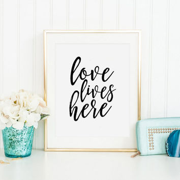 LOVE LIVES HERE, Calligraphy Print,Love Quote,Love Sign,Family Sign,Family Wall Decor,Quote prints,Typography Poster,Quote Printable,Quotes
