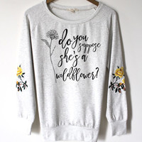 Do you Suppose Shes a Wildflower. Alice In Wonderland. Embroidered Flower Elbow Patch. Tumblr. Floral Shirt. Love and Bambii Sweatshirt.Boho