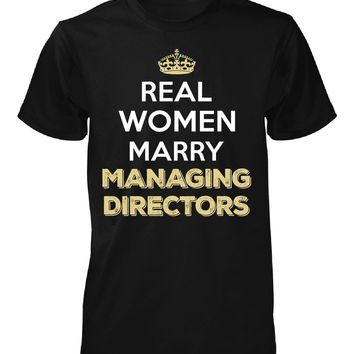 Real Women Marry Managing Directors. Cool Gift - Unisex Tshirt