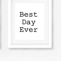 Best day ever, Wedding Sign, printable quote,  Black and White Print, DIY reception, typo1black vintage, birthday party decor, baby shower