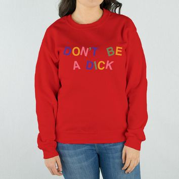 Don't Be a Dick Crewneck Sweatshirt