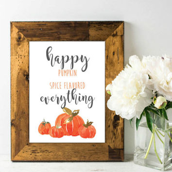 Happy Pumpkin Flavored Everything Season- Hand lettering Print, PRINTABLE sign, 8x10