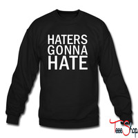 Haters Gonna Hate 4 sweatshirt