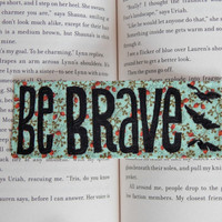 Be Brave Bookmark // Divergent Quote // Hand-Painted Bookmark // Gift for Bookworm // Gift for Reader // Stocking Stuffer