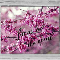 Flower photography, Focus on the Good Inspirational Quote Photo, Sequoia Park Nature Photograph, Typography Print, Photo quote print