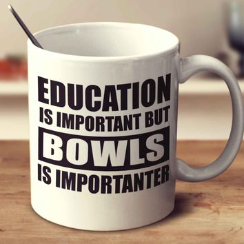 Education Is Important But Bowls Is Importanter