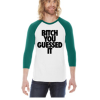 Bitch You Guesed it -  3/4 Sleeve Raglan Shirt