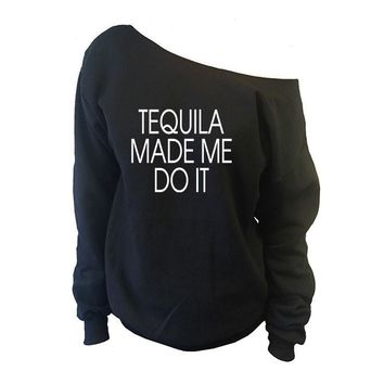 Tequila Made Me Do It Off-The-Shoulder Oversized Slouchy Sweatshirt