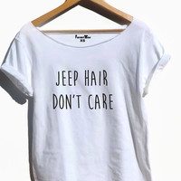 Jeep hair don't care t shirt jeep girl off the shoulder top grounge trendy rude tshirts JEEP SHIRT